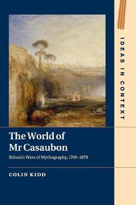 Ideas in Context: Series Number 115: The World of Mr Casaubon: Britain's Wars of Mythography, 1700-1870