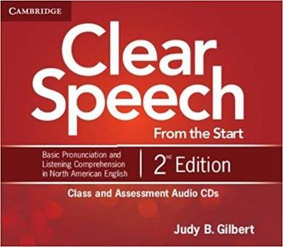 Clear Speech from the Start Class and Assessment Audio CDs (4): Basic Pronunciation and Listening Comprehension in North American English