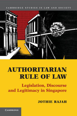 Cambridge Studies in Law and Society: Authoritarian Rule of Law: Legislation, Discourse and Legitimacy in Singapore