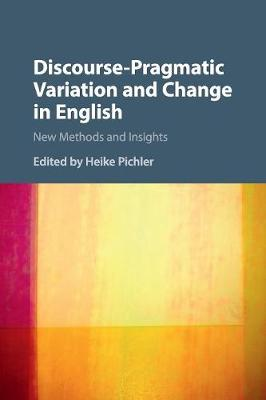 Discourse-Pragmatic Variation and Change in English: New Methods and Insights