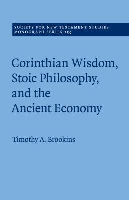 Society for New Testament Studies Monograph Series: Series Number 159: Corinthian Wisdom, Stoic Philosophy, and the Ancient Economy