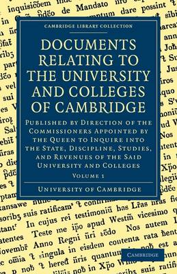 Documents Relating to the University and Colleges of Cambridge 3 Volume Paperback Set Documents Relating to the University and Colleges of Cambridge: Volume 1