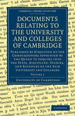 Documents Relating to the University and Colleges of Cambridge 3 Volume Paperback Set Documents Relating to the University and Colleges of Cambridge: Volume 2