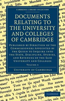 Documents Relating to the University and Colleges of Cambridge 3 Volume Paperback Set Documents Relating to the University and Colleges of Cambridge: Volume 3