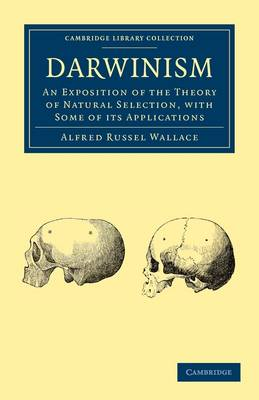 Cambridge Library Collection - Darwin, Evolution and Genetics: Darwinism: An Exposition of the Theory of Natural Selection, with some of its Applications