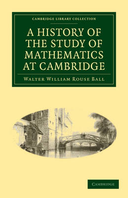 Cambridge Library Collection - Mathematics: A History of the Study of Mathematics at Cambridge