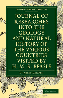 Cambridge Library Collection - Darwin, Evolution and Genetics: Journal of Researches into the Geology and Natural History of the Various Countries visited by H. M. S. Beagle
