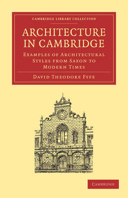 Cambridge Library Collection - Cambridge: Architecture in Cambridge: Examples of Architectural Styles from Saxon to Modern Times