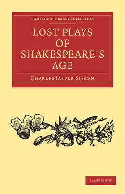 Cambridge Library Collection - Shakespeare and Renaissance Drama: Lost Plays of Shakespeare's Age