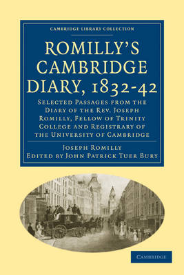 Romilly's Cambridge Diary, 1832-42: Selected Passages from the Diary of the Rev. Joseph Romilly, Fellow of Trinity College and Registrary of the University of Cambridge