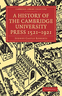 Cambridge Library Collection - History of Printing, Publishing and Libraries: A History of the Cambridge University Press 1521-1921