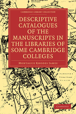 Cambridge Library Collection - History of Printing, Publishing and Libraries: Descriptive Catalogues of the Manuscripts in the Libraries of some Cambridge Colleges