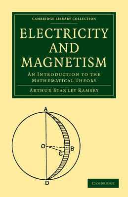Cambridge Library Collection - Mathematics: Electricity and Magnetism: An Introduction to the Mathematical Theory