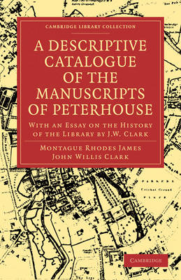 Cambridge Library Collection - History of Printing, Publishing and Libraries: A Descriptive Catalogue of the Manuscripts in the Library of Peterhouse: With an Essay on the History of the Library by J.W. Clark