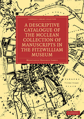 Cambridge Library Collection - History of Printing, Publishing and Libraries: A Descriptive Catalogue of the McClean Collection of Manuscripts in the Fitzwilliam Museum