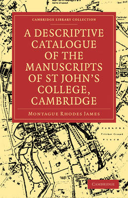 Cambridge Library Collection - History of Printing, Publishing and Libraries: A Descriptive Catalogue of the Manuscripts in the Library of St John's College, Cambridge