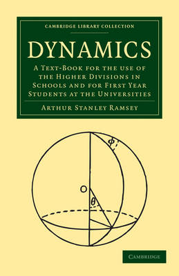 Cambridge Library Collection - Mathematics: Dynamics: A Text-Book for the Use of the Higher Divisions in Schools and for First Year Students at the Universities
