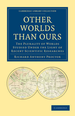 Cambridge Library Collection - Science and Religion: Other Worlds Than Ours: The Plurality of Worlds Studied under the Light of Recent Scientific Researches