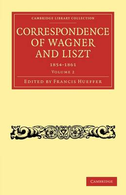 Correspondence of Wagner and Liszt 2 Volume Paperback Set Correspondence of Wagner and Liszt: Volume 1: 1841-1853