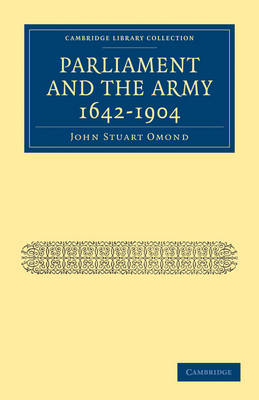Cambridge Library Collection - Naval and Military History: Parliament and the Army 1642-1904