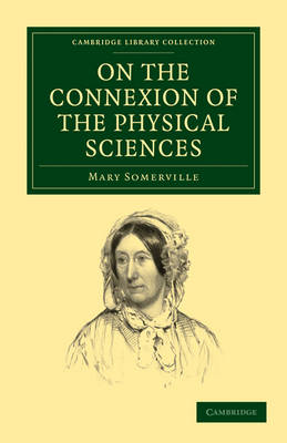 Cambridge Library Collection - Physical  Sciences: On the Connexion of the Physical Sciences