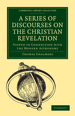 Cambridge Library Collection - Science and Religion: A Series of Discourses on the Christian Revelation, Viewed in Connection with the Modern Astronomy