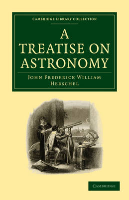 Cambridge Library Collection - Astronomy: A Treatise on Astronomy