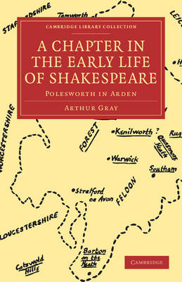 Cambridge Library Collection - Shakespeare and Renaissance Drama: A Chapter in the Early Life of Shakespeare: Polesworth in Arden