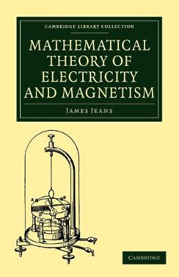 Cambridge Library Collection - Physical  Sciences: Mathematical Theory of Electricity and Magnetism