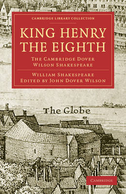 Cambridge Library Collection - Shakespeare and Renaissance Drama: King Henry the Eighth: The Cambridge Dover Wilson Shakespeare