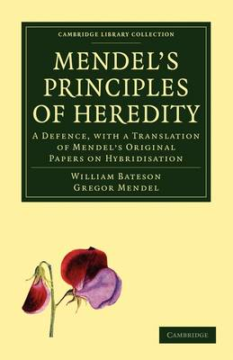 Cambridge Library Collection - Darwin, Evolution and Genetics: Mendel's Principles of Heredity: A Defence, with a Translation of Mendel's Original Papers on Hybridisation