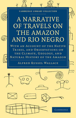 Cambridge Library Collection - Latin American Studies: A Narrative of Travels on the Amazon and Rio Negro, with an Account of the Native Tribes, and Observations on the Climate, Geology, and Natural History of the Amazon