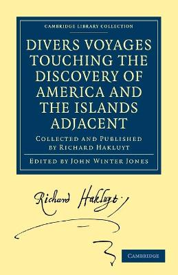 Cambridge Library Collection - Hakluyt First Series: Divers Voyages Touching the Discovery of America and the Islands Adjacent: Collected and Published by Richard Hakluyt