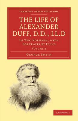 The Life of Alexander Duff, D.D., LL.D: In Two Volumes, with Portraits by Jeens