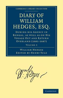 Diary of William Hedges, Esq. (Afterwards Sir William Hedges), During his Agency in Bengal, as well as on His Voyage Out and Return Overland (1681-1687) 3 Volume Set Diary of William Hedges, Esq. (Afterwards Sir William Hedges), During his Agency in Benga
