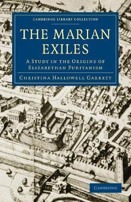 Cambridge Library Collection - British and Irish History, 15th & 16th Centuries: The Marian Exiles: A Study in the Origins of Elizabethan Puritanism