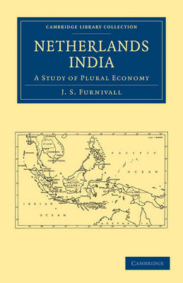 Cambridge Library Collection - East and South-East Asian History: Netherlands India: A Study of Plural Economy