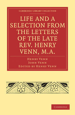 Cambridge Library Collection - Religion: Life and a Selection from the Letters of the Late Rev. Henry Venn, M.A.