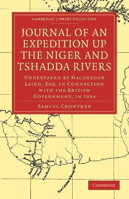 Cambridge Library Collection - Religion: Journal of an Expedition up the Niger and Tshadda Rivers: Undertaken by Macgregor Laird, Esq. in Connection with the British Government, in 1854
