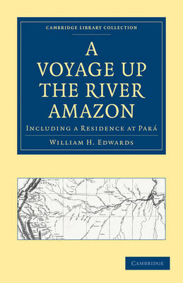 Cambridge Library Collection - Latin American Studies: A Voyage up the River Amazon: Including a Residence at Para