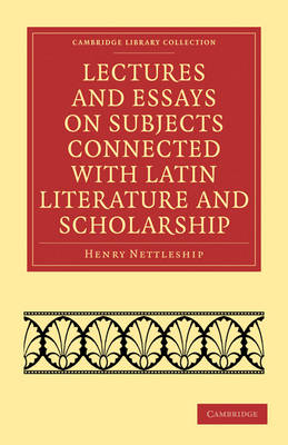 Cambridge Library Collection - Classics: Lectures and Essays on Subjects Connected with Latin Literature and Scholarship