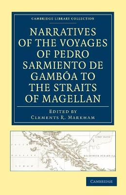 Cambridge Library Collection - Hakluyt First Series: Narratives of the Voyages of Pedro Sarmiento de Gamboa to the Straits of Magellan