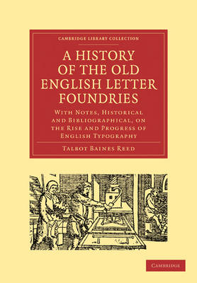 Cambridge Library Collection - History of Printing, Publishing and Libraries: A History of the Old English Letter Foundries: With Notes, Historical and Bibliographical, on the Rise and Progress of English Typography
