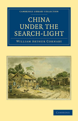 Cambridge Library Collection - Travel and Exploration in Asia: China Under the Search-Light