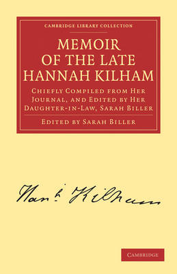 Cambridge Library Collection - Religion: Memoir of the Late Hannah Kilham: Chiefly Compiled from her Journal, and Edited by her Daughter-in-Law, Sarah Biller