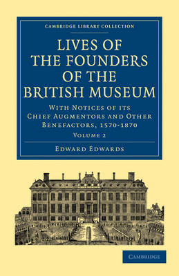 Lives of the Founders of the British Museum: With Notices of its Chief Augmentors and Other Benefactors, 1570-1870