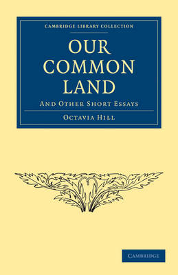 Cambridge Library Collection - British and Irish History, 19th Century: Our Common Land: And Other Short Essays