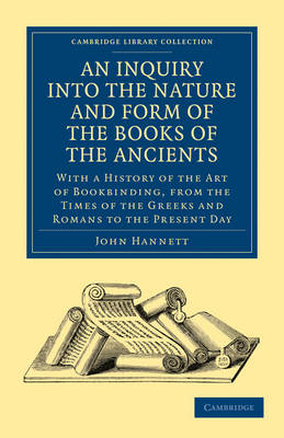 Cambridge Library Collection - History of Printing, Publishing and Libraries: An Inquiry into the Nature and Form of the Books of the Ancients: With a History of the Art of Bookbinding, from the Times of the Greeks and Romans to the Present Day