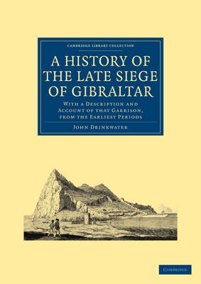Cambridge Library Collection - Naval and Military History: A History of the Late Siege of Gibraltar: With a Description and Account of that Garrison, from the Earliest Periods