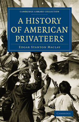 Cambridge Library Collection - Naval and Military History: A History of American Privateers